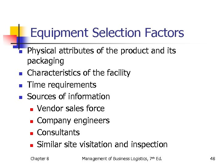 Equipment Selection Factors n n Physical attributes of the product and its packaging Characteristics