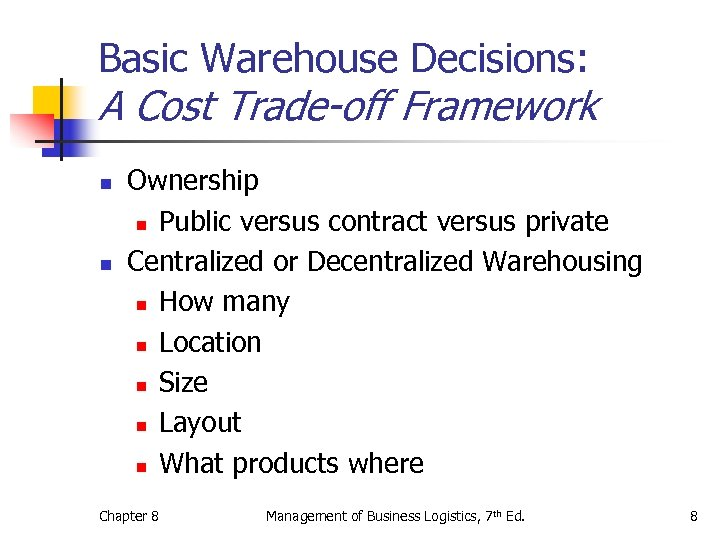 Basic Warehouse Decisions: A Cost Trade-off Framework n n Ownership n Public versus contract