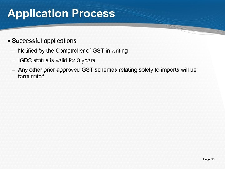 Application Process § Successful applications – Notified by the Comptroller of GST in writing
