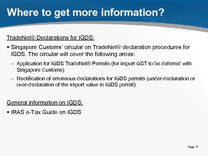 Where to get more information? Trade. Net® Declarations for IGDS: § Singapore Customs' circular