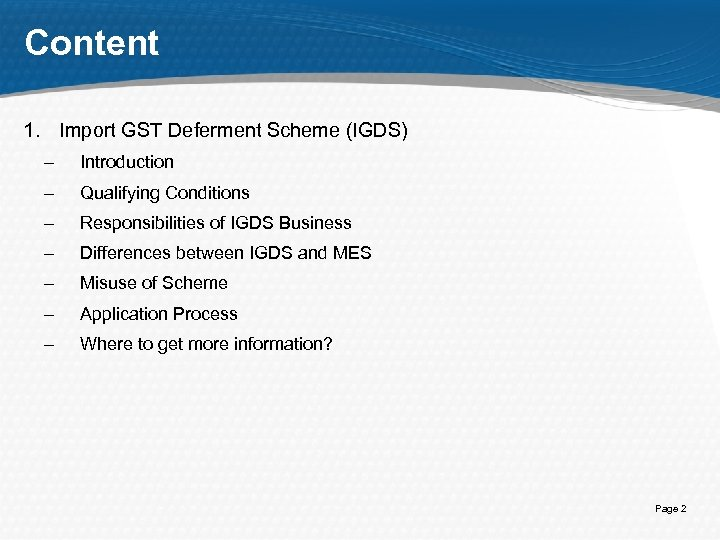 Content 1. Import GST Deferment Scheme (IGDS) – Introduction – Qualifying Conditions – Responsibilities