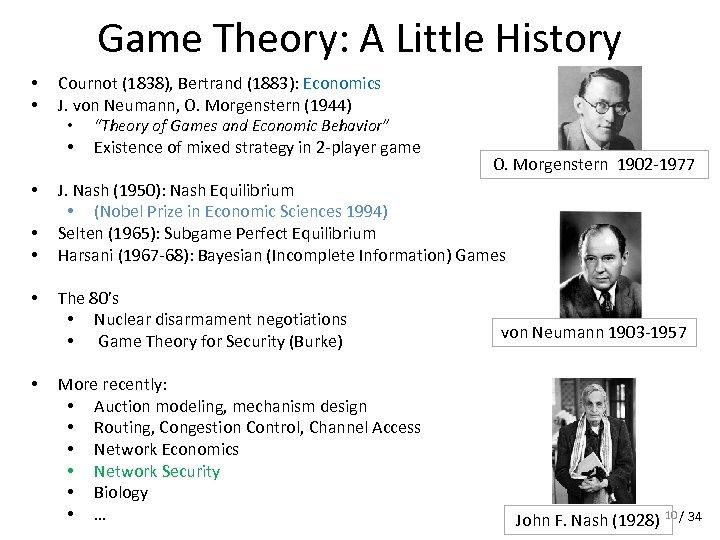 Game Theory: A Little History • • Cournot (1838), Bertrand (1883): Economics J. von