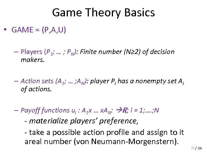 Game Theory Basics • GAME = (P, A, U) – Players (P 1; …