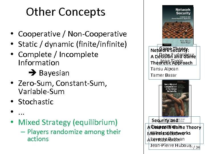 Other Concepts • Cooperative / Non-Cooperative • Static / dynamic (finite/infinite) • Complete /