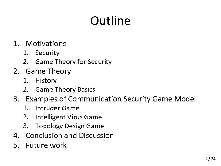 outline game theory Game theory is therefore on how groups of individuals committed to each other formulate rational  outline of subsequent chapters the purpose of this book is to introduce readers to the main concepts of non-cooperative game theory, and to examine how these concepts have been applied within economics these general.