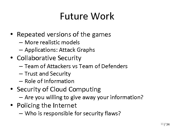 Future Work • Repeated versions of the games – More realistic models – Applications: