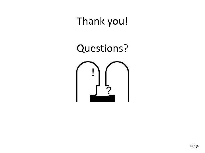 Thank you! Questions? 34 / 34
