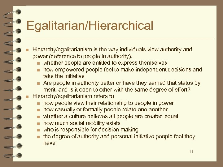 Egalitarian/Hierarchical ■ Hierarchy/egalitarianism is the way individuals view authority and power (deference to people