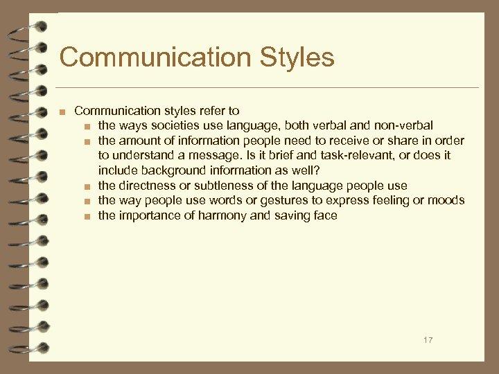 Communication Styles ■ Communication styles refer to ■ the ways societies use language, both