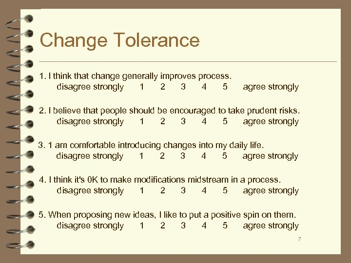 Change Tolerance 1. I think that change generally improves process. disagree strongly 1 2