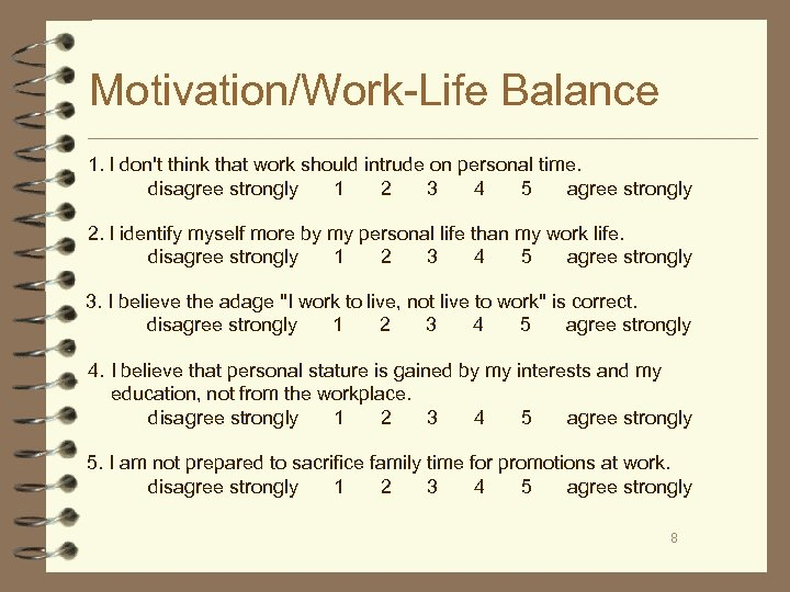 Motivation/Work-Life Balance 1. I don't think that work should intrude on personal time. disagree
