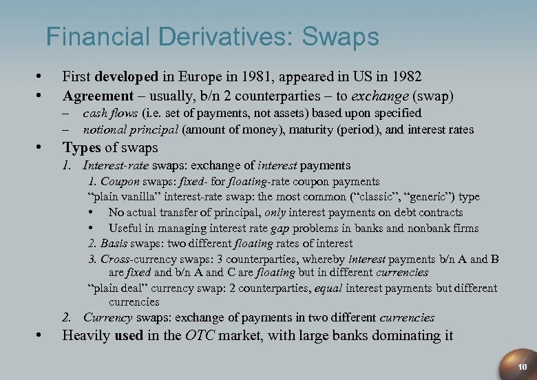 Financial Derivatives: Swaps • • First developed in Europe in 1981, appeared in US