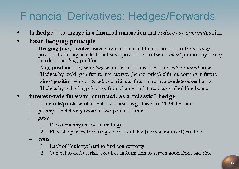 Financial Derivatives: Hedges/Forwards • • to hedge = to engage in a financial transaction