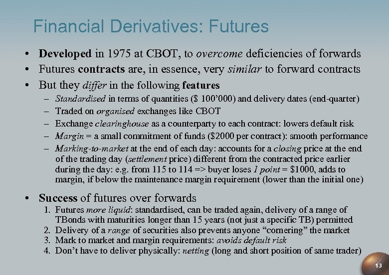 Financial Derivatives: Futures • Developed in 1975 at CBOT, to overcome deficiencies of forwards