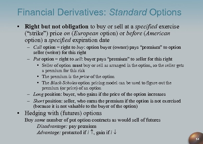 Financial Derivatives: Standard Options • Right but not obligation to buy or sell at
