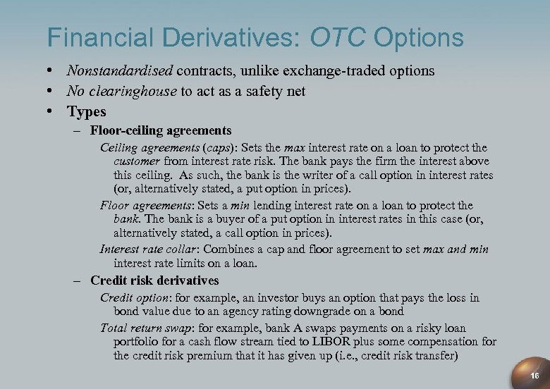 Financial Derivatives: OTC Options • Nonstandardised contracts, unlike exchange-traded options • No clearinghouse to