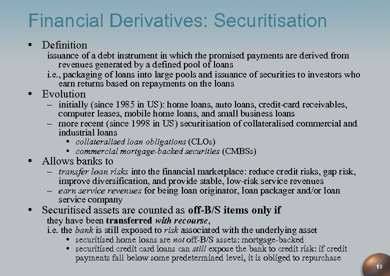 Financial Derivatives: Securitisation • Definition issuance of a debt instrument in which the promised