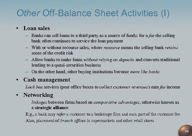 Other Off-Balance Sheet Activities (I) • Loan sales – Banks can sell loans to