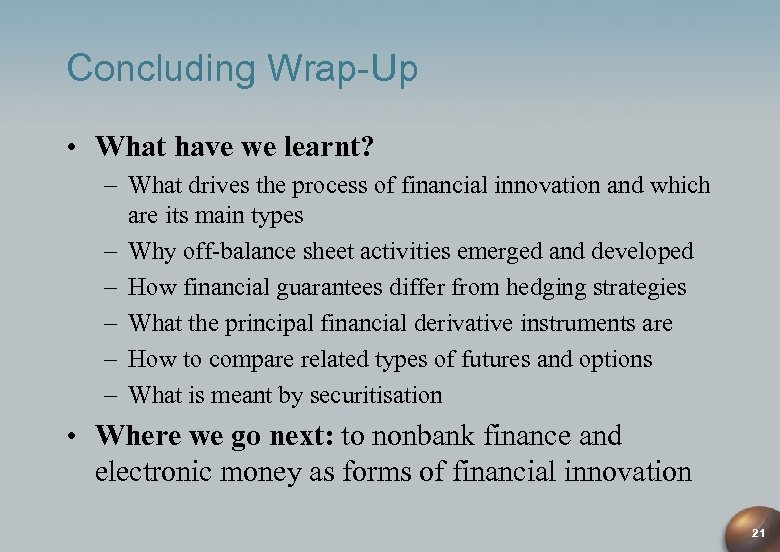 Concluding Wrap-Up • What have we learnt? – What drives the process of financial