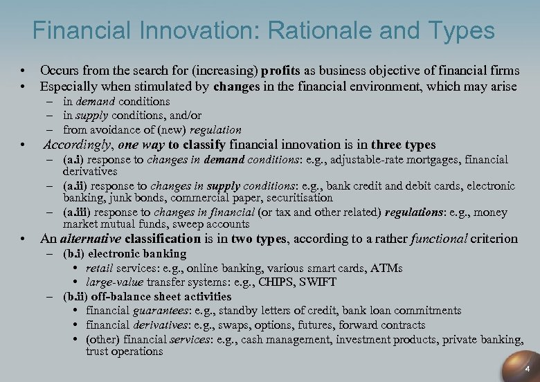 Financial Innovation: Rationale and Types • • Occurs from the search for (increasing) profits