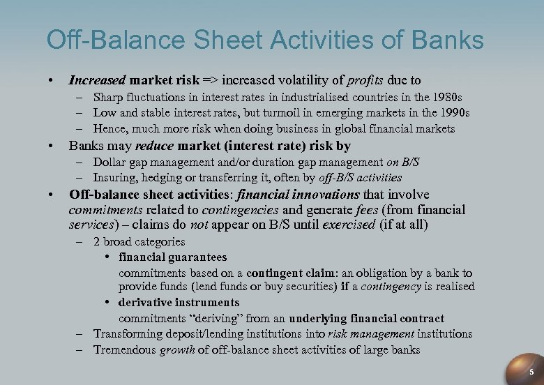 Off-Balance Sheet Activities of Banks • Increased market risk => increased volatility of profits