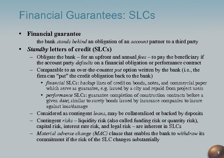 Financial Guarantees: SLCs • Financial guarantee the bank stands behind an obligation of an
