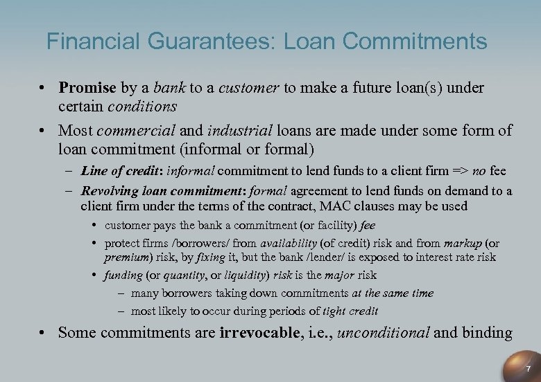 Financial Guarantees: Loan Commitments • Promise by a bank to a customer to make