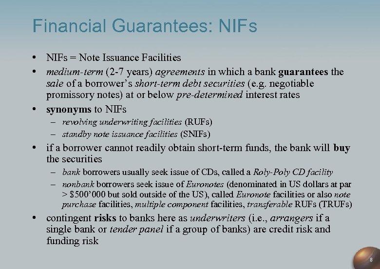 Financial Guarantees: NIFs • NIFs = Note Issuance Facilities • medium-term (2 -7 years)