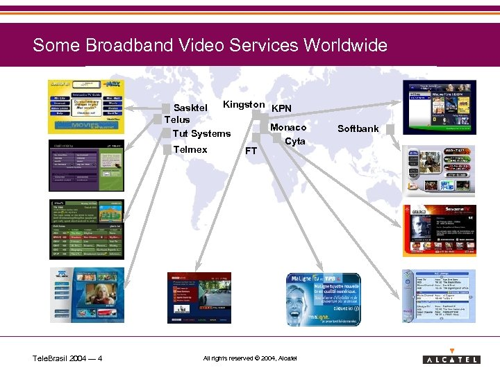 Some Broadband Video Services Worldwide Kingston KPN Sasktel Telus Monaco Tut Systems Cyta Telmex