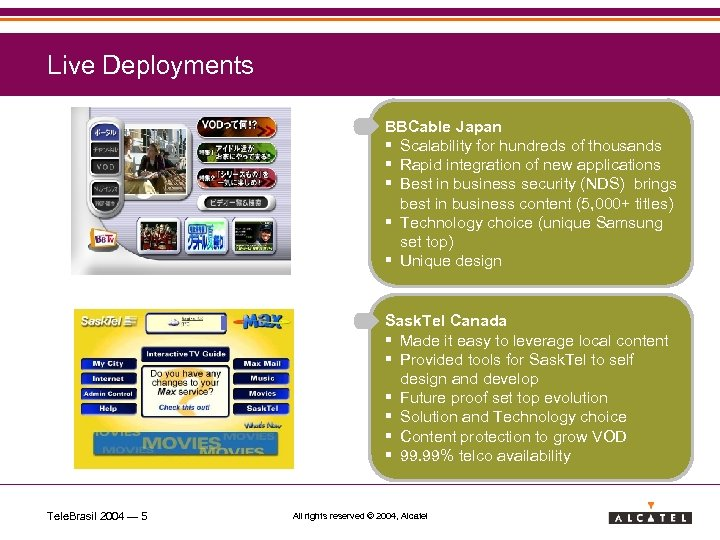 Live Deployments BBCable Japan § Scalability for hundreds of thousands § Rapid integration of