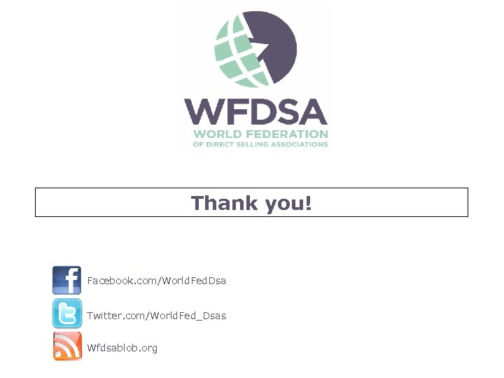 Thank you! Facebook. com/World. Fed. Dsa Twitter. com/World. Fed_Dsas Wfdsablob. org