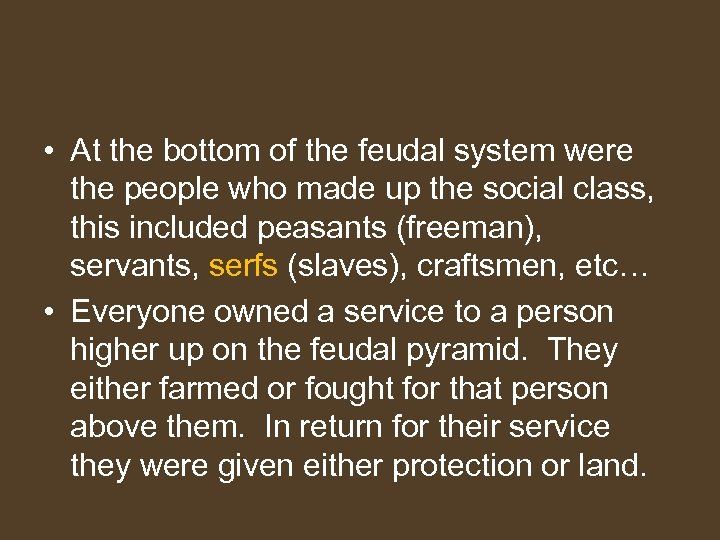 • At the bottom of the feudal system were the people who made