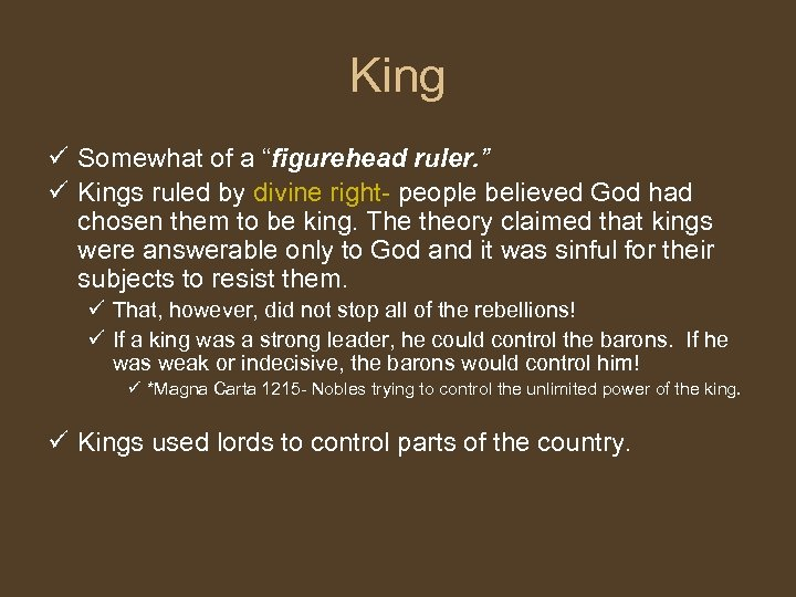 "King ü Somewhat of a ""figurehead ruler. "" ü Kings ruled by divine right-"