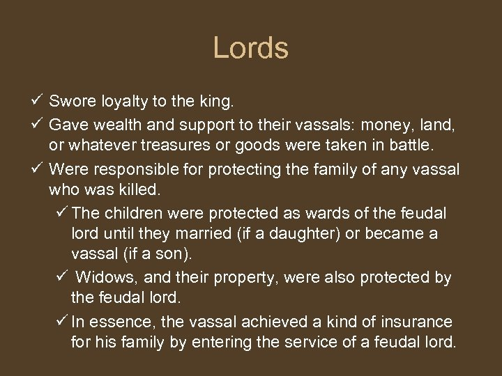 Lords ü Swore loyalty to the king. ü Gave wealth and support to their