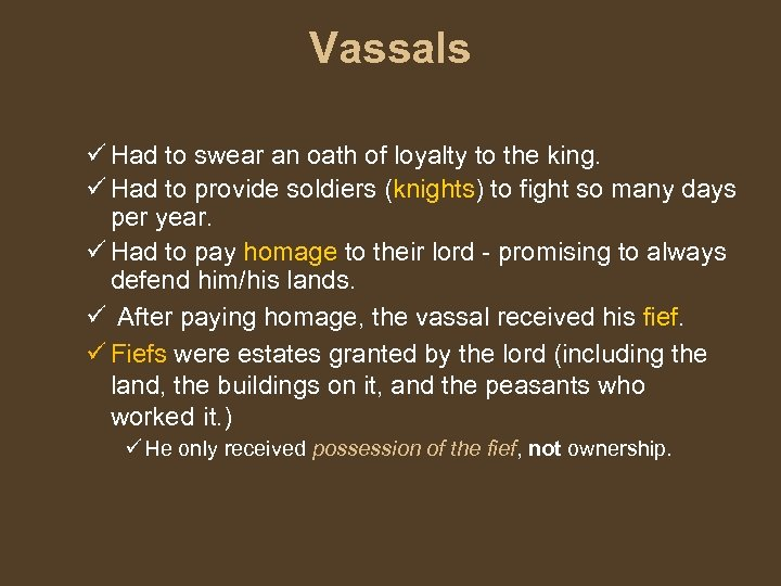 Vassals ü Had to swear an oath of loyalty to the king. ü Had