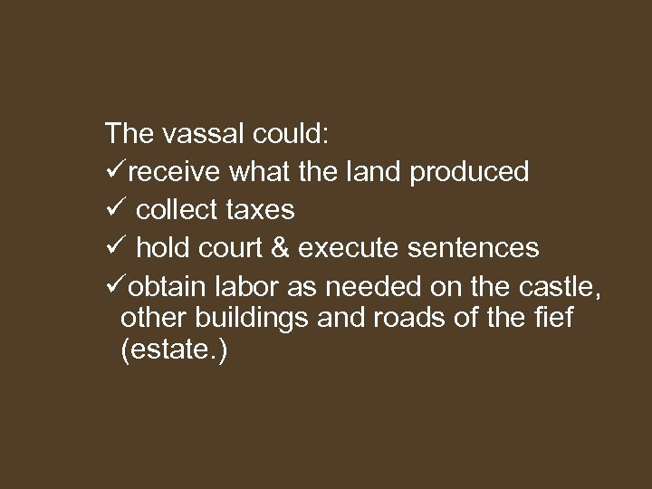 The vassal could: üreceive what the land produced ü collect taxes ü hold court