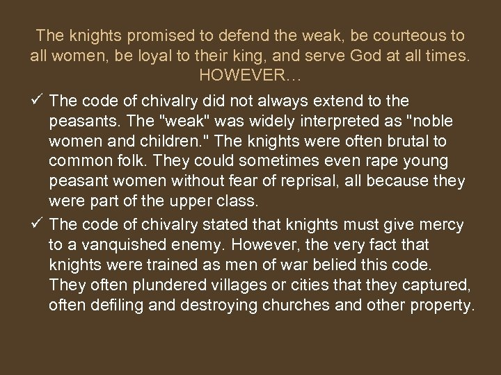 The knights promised to defend the weak, be courteous to all women, be loyal