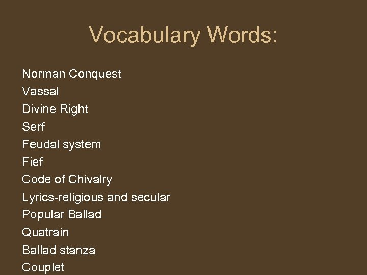 Vocabulary Words: Norman Conquest Vassal Divine Right Serf Feudal system Fief Code of Chivalry