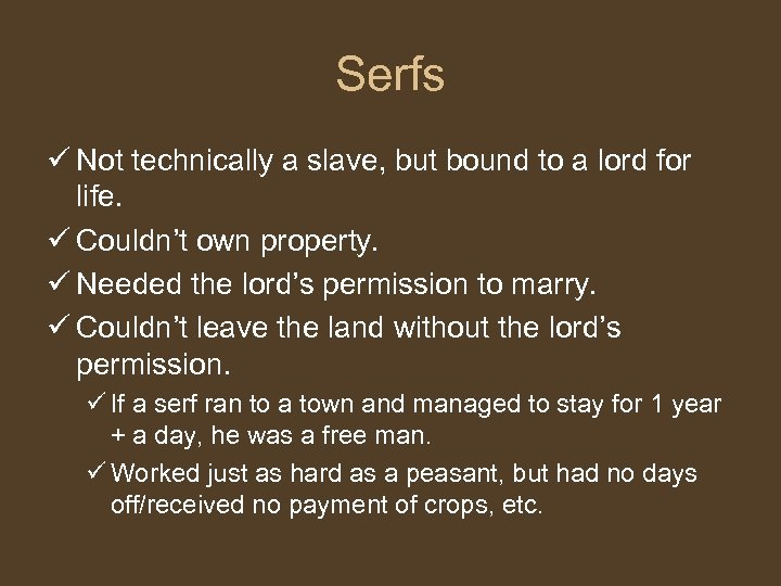 Serfs ü Not technically a slave, but bound to a lord for life. ü