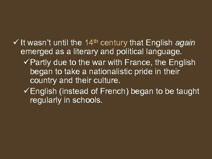 ü It wasn't until the 14 th century that English again emerged as a