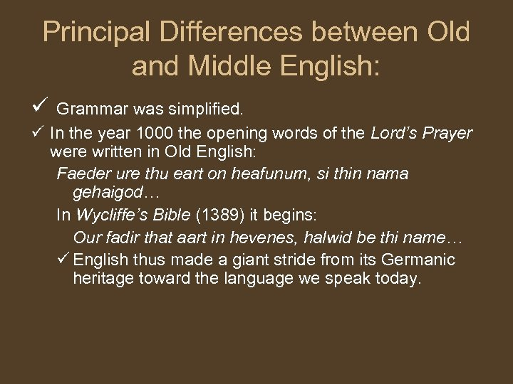 Principal Differences between Old and Middle English: ü Grammar was simplified. ü In the