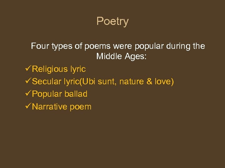 Poetry Four types of poems were popular during the Middle Ages: üReligious lyric üSecular