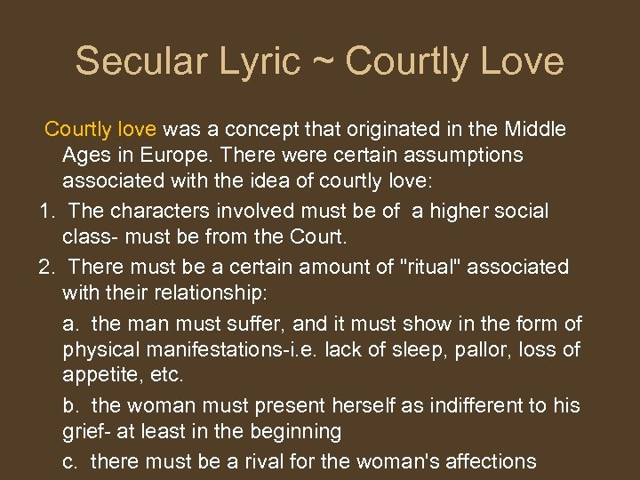 Secular Lyric ~ Courtly Love Courtly love was a concept that originated in the