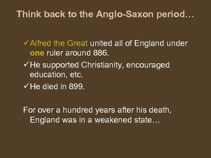 Think back to the Anglo-Saxon period… üAlfred the Great united all of England under
