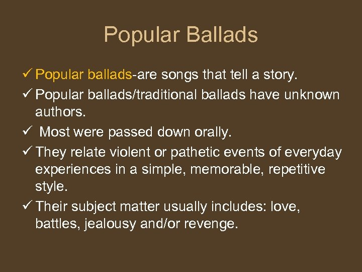 Popular Ballads ü Popular ballads-are songs that tell a story. ü Popular ballads/traditional ballads