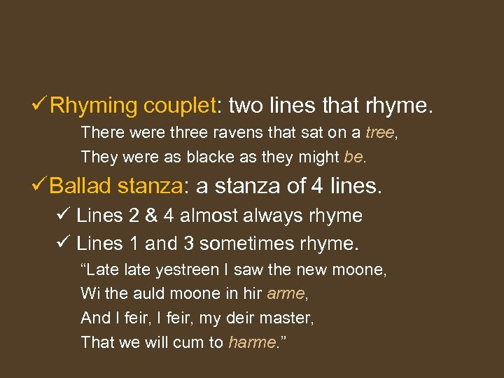ü Rhyming couplet: two lines that rhyme. There were three ravens that sat on