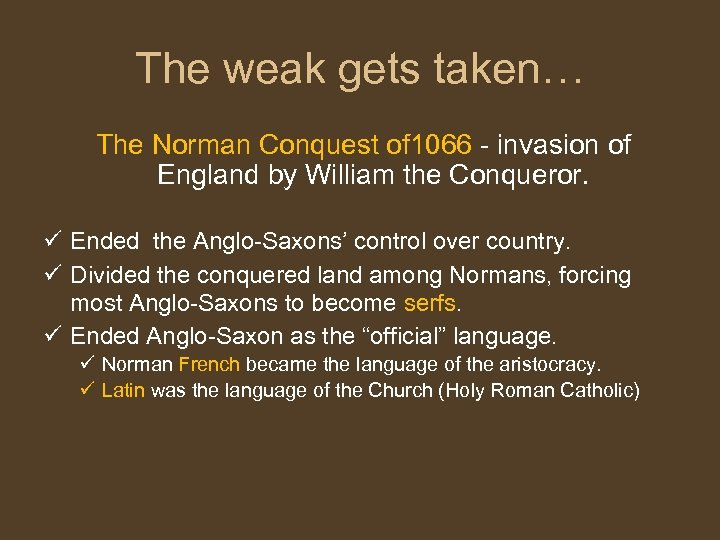The weak gets taken… The Norman Conquest of 1066 - invasion of England by