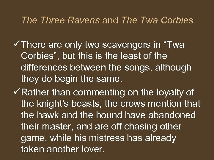 The Three Ravens and The Twa Corbies ü There are only two scavengers in