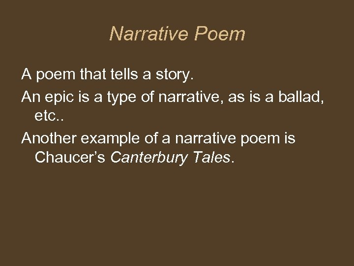 Narrative Poem A poem that tells a story. An epic is a type of