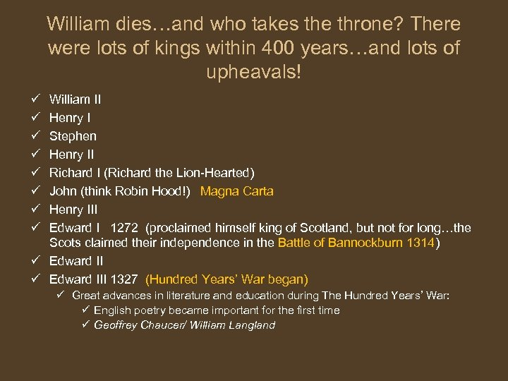 William dies…and who takes the throne? There were lots of kings within 400 years…and